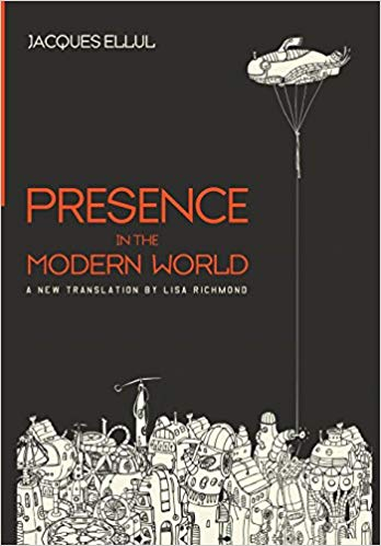 Jacques Ellul's book, Presence in Modern Society